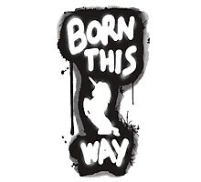 Born This Way Shirt Photographic Print