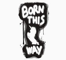 Born This Way Shirt Unisex T-Shirt