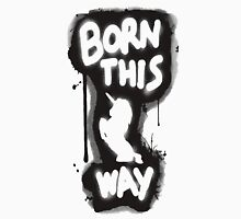 Born This Way Shirt T-Shirt