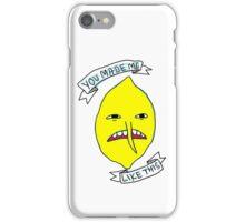 Lemongrab: You made me like this iPhone Case/Skin