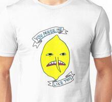 Lemongrab: You made me like this Unisex T-Shirt