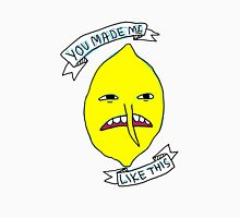 Lemongrab: You made me like this Unisex T-Shirt