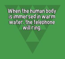 When the human body is immersed in warm water' the telephone will ring. by margdbrown