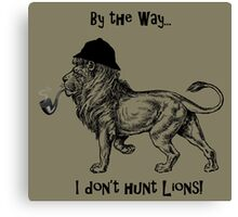 By the way:  I DON'T HUNT LIONS! Canvas Print