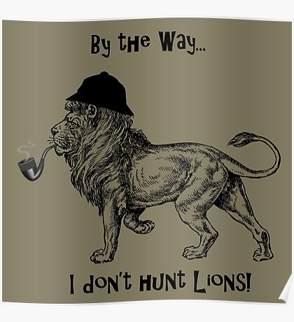 By the way:  I DON'T HUNT LIONS! Poster