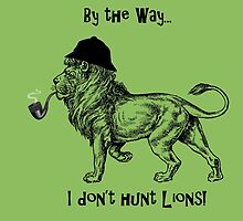 By the way:  I DON'T HUNT LIONS! by Kricket-Kountry