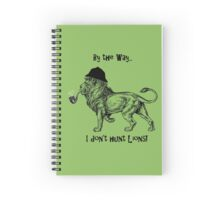 By the way:  I DON'T HUNT LIONS! Spiral Notebook