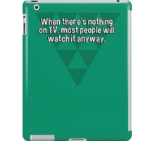 When there's nothing on TV' most people will watch it anyway. iPad Case/Skin