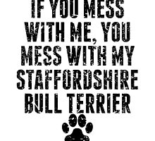 You Mess With My Staffordshire Bull Terrier by GiftIdea