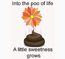 from the poo of life a flower grows Unisex T-Shirt