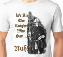 We are the Knights Who Say... Nuh! Unisex T-Shirt
