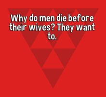 Why do men die before their wives? They want to. T-Shirt