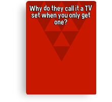 Why do they call it a TV set when you only get one? Canvas Print