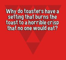 Why do toasters have a setting that burns the toast to a horrible crisp that no one would eat? by margdbrown