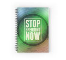 Stop Spending Now Spiral Notebook