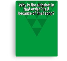 Why is the alphabet in that order? Is it because of that song? Canvas Print