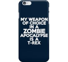 My weapon of choice in a Zombie Apocalypse is a T-rex iPhone Case/Skin