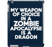 My weapon of choice in a Zombie Apocalypse is a dragon iPad Case/Skin