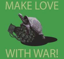 Make Love With War! (Girls T)  by SheaClothing