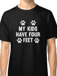 My Kids Have Four Feet Classic T-Shirt