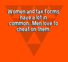 Women and tax forms have a lot in common...Men love to cheat on them. T-Shirt