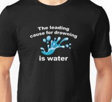 The Leading Cause For Drowning Is Water Unisex T-Shirt