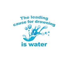 The Leading Cause For Drowning Is Water Photographic Print