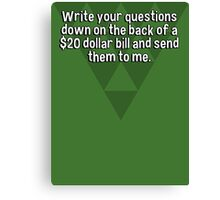 Write your questions down on the back of a $20 dollar bill and send them to me.  Canvas Print
