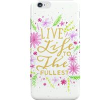 Live life to the fullest iPhone Case/Skin