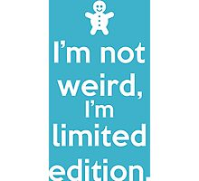 I'm not weird, I'm limited edition. Photographic Print