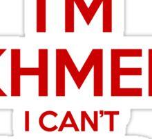 I'm Khmer I Can't Keep Calm Sticker