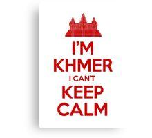 I'm Khmer I Can't Keep Calm Canvas Print