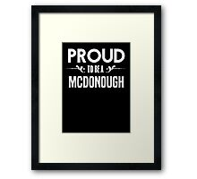 Proud to be a Mcdonough. Show your pride if your last name or surname is Mcdonough Framed Print