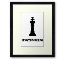 Chess king its good to be king geek funny nerd Framed Print