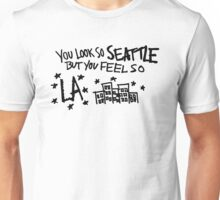you look so seattle but you feel so la Unisex T-Shirt
