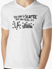 you look so seattle but you feel so la T-Shirt