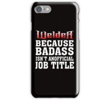 welder because badass isn't an official job title iPhone Case/Skin