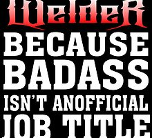 welder because badass isn't an official job title by creativecm