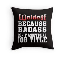 welder because badass isn't an official job title Throw Pillow