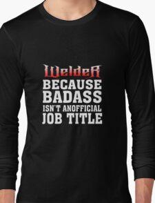 welder because badass isn't an official job title Long Sleeve T-Shirt