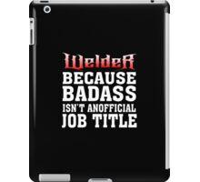 welder because badass isn't an official job title iPad Case/Skin