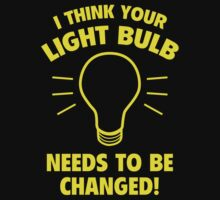 I Think Your Light Bulb Needs To Be Changed! by AmazingVision