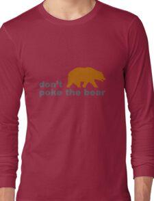 Dont poke the bear funny geek funny nerd Long Sleeve T-Shirt