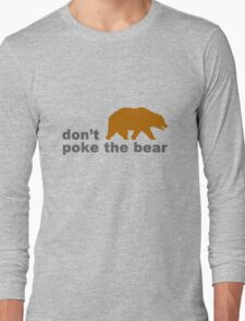 Dont poke the bear funny geek funny nerd Long Sleeve T-Shirt