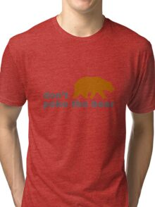 Dont poke the bear funny geek funny nerd Tri-blend T-Shirt