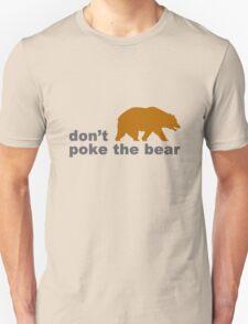Dont poke the bear funny geek funny nerd Unisex T-Shirt