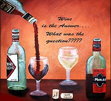 Wine is the answer... by Peggy Garr