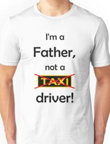 I'm a father, not a Taxi driver! Unisex T-Shirt