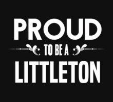 Proud to be a Littleton. Show your pride if your last name or surname is Littleton T-Shirt