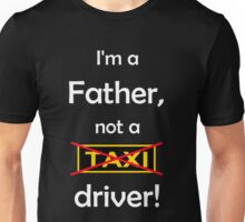 I'm a father, not a Taxi driver! (white) Unisex T-Shirt